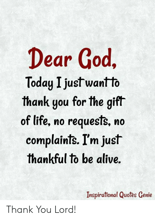 Ear God Today I Just Want\'to Thank You for the Gift of Life ...