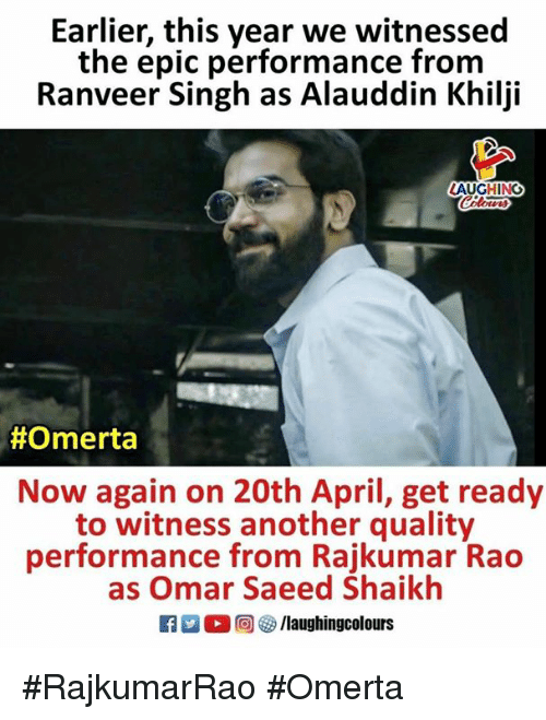 April, Indianpeoplefacebook, and Epic: Earlier, this year we witnessed  the epic performance from  Ranveer Singh as Alauddin Khilji  AUGHINO  #Omerta  Now again on 20th April, get ready  to witness another quality  performance from Rajkumar Rao  as Omar Saeed Shaikh  R 回參/laughingcol ours #RajkumarRao #Omerta