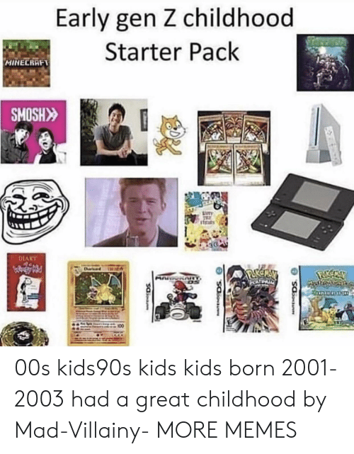 Dank, Memes, and Target: Early gen Z childhood  Starter Pack  MINELRRFT  SMOSH  DIARY 00s kids90s kids kids born 2001-2003 had a great childhood by Mad-Villainy- MORE MEMES