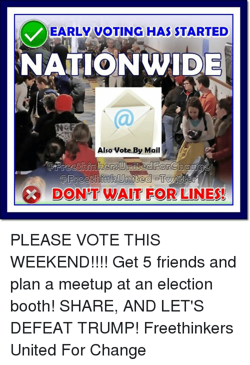 EARLY VOTING HAS STARTED NATIONWIDE Also Vote by Mail DON'T
