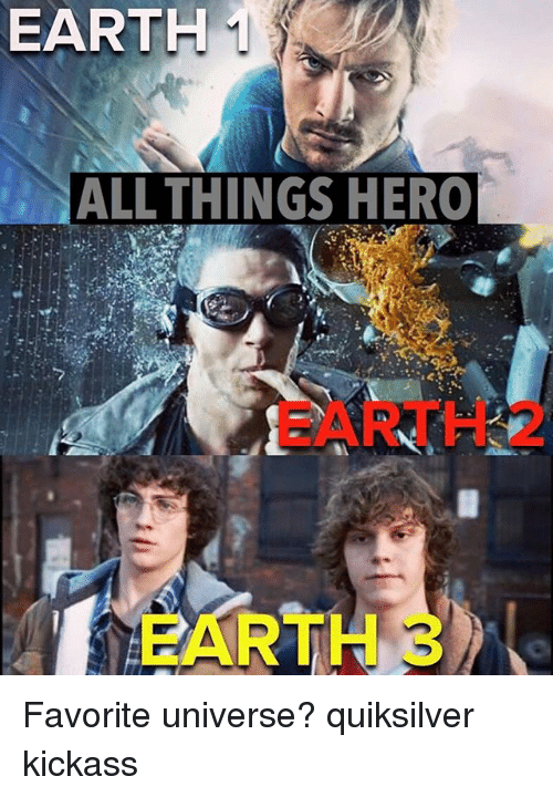 EARTH 1 ALL THINGS HERO ARTH Favorite Universe? Quiksilver Kickass ...