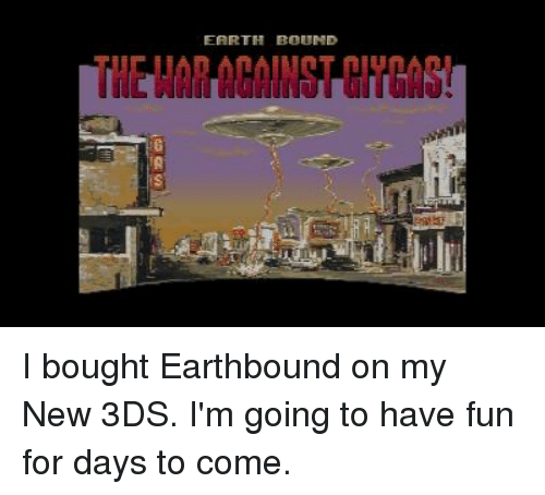 earth bound i bought earthbound on my new 3ds i m going to have fun