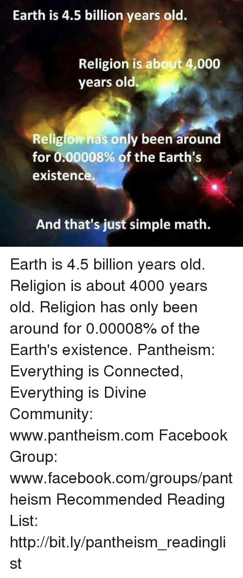 Earth Is 45 Billion Years Old Religion Is About 4000 Years Old ...
