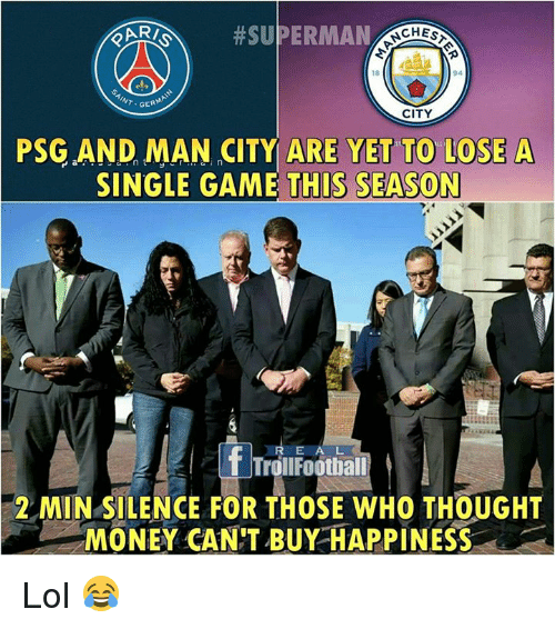 Lol, Memes, and Money: eARZ, #SUPERMAN  18  94  INT GER  CITY  PSG AND MAN CITY ARE YET TO LOSE A  SINGLE GAME THIS SEASON  R E A L  T TrollFootball  2 MIN SILENCE FOR THOSE WHO THOUGHT  MONEY CAN'T BUY HAPPINESS Lol 😂