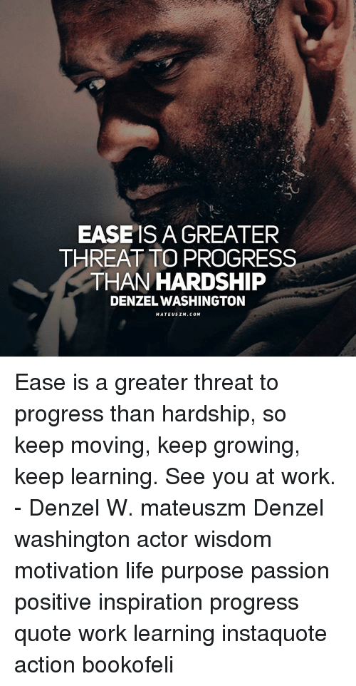 EASE IS A GREATER THREAT TO PROGRESS THAN HARDSHIP DENZEL WASHINGTON Classy Denzel Washington Quotes