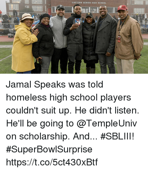Homeless, Memes, and School: EASTERN SENIOR HIGH SCHOOL Jamal Speaks was told homeless high school players couldn't suit up.  He didn't listen.   He'll be going to @TempleUniv on scholarship. And... #SBLIII! #SuperBowlSurprise https://t.co/5ct430xBtf