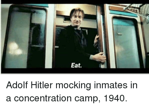Hitler, Adolf Hitler, and Camp: Eat. Adolf Hitler mocking inmates in a concentration camp, 1940.