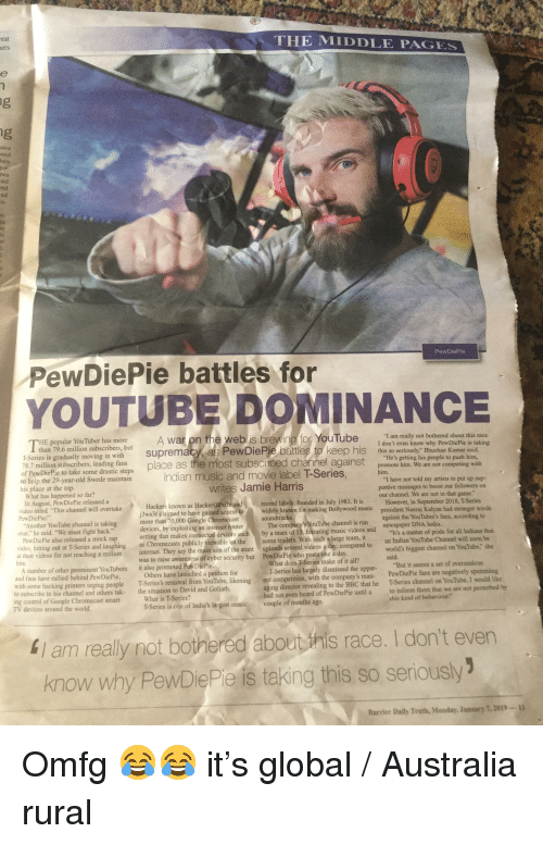 "Chromecast, Google, and Internet: eat  THE MIDDLE PAGES  ers  ave  and  pu  ud  ed  ro  PewDiePie  PewDiePie battles for  YOUTUBE DOMINANCE  IE popular YouTuber has more  I am really not bothered about this race.  than 79.6 million subscribers, but  -Series is gradually moving in with supremacy as PewDiePie battles to keep his this Rew DiePie is aking  so seriously, Bhushan  Hes getting his people to push him,  Kumar  of PewDiePie to take some drastie steps place as the most subs  78.7 million subscribers, leading fans  cribed channel against  promote him. We are not competing w  Indian music and movie label T-Series, him  to help the 29-year-old Swede maintain  his place at the top.  I have not told my artists to put up sup-  writes Jamie Harris  portive messages to boost our followers on  our channel. We are not in that game.  What has happened so far?  in August,PewDilake 3ws3r claiedtole Chromecast  ideo titled, This channel will overtake  Hackers known as HackerGirafe and  record labels, founded in July 1983. It is  However, in September 2018, T-Series  j3ws3r claimed to have gained access  widely known for making Bollywood music  president Neeraj Kalyan had stronger words  PewDiePie!  more than 70,000 Google Chromecast  soundtracks  Another YouTube channel is taking  devices, by exploiting an internet route  setting that makes connected devices such  The company's YouTube channel is run  by a team of 13, featuring music videos and  against the YouTuber's fans, according to  newspaper DNA India.  over,"" he said. ""We must fight back.  video, hitting out at T-Series and laughing as Chromecasts publicly viewable on the some trailers. With such a large team, it  a heir videos for not reaching a million internet. They say the main aim of the stunt uploads several videos a day, compared to an Indian YouTube Channel will soon be  PewDiePie also released a mock rap  It's a matter of pride for all Indians that  world's biggest channel on YouTube. she  was to raise awareness of cyber security but  PewDiePie who posts one a day  What does T-Series make of it all?  T-Series has largely dismissed the appar  sai  A number of other prominent YouTubers it also promoted PowDiePie  and fans have rallied behind PewDiePie  But it seems a set of overzealous  Others have launched a petition for  with some hacking printers urging people T Series's removal from YouTube, likening  ent competition, with the company's man- PewDiePie fans are negatively spamming  aging director revealing to the BBC that he  had not even heard of Pew DiePie until a to inform them that we are not perturbed by  T-Series channel on YouTube. I would like  to subscribe to his channel and others tak-  ing control of Google Chromecast smart  TV devices  the situation to David and Goliath.  What is T-Series?  T-Series is one of India's largest musicc  this kind of behaviour.""  around the world  ouple of months ago  41 am really not bothered about his race. I don't ever  know why PewDiePie is taking this so seriously  Barrier Daily Truth, Monday, Jauary 7, 2019- u"