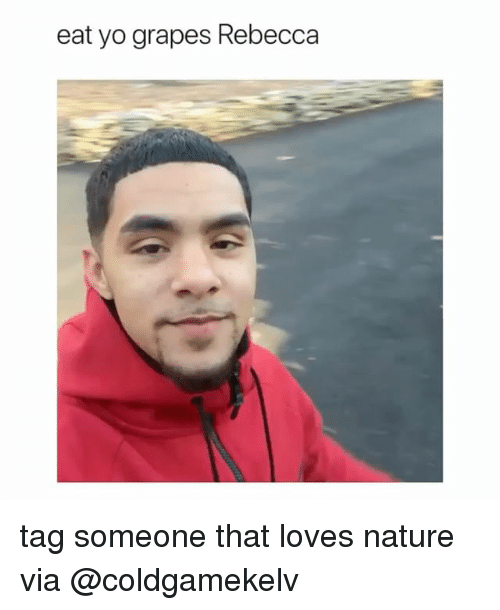 Yo, Nature, and Tag Someone: eat yo grapes Rebecca tag someone that loves nature via @coldgamekelv