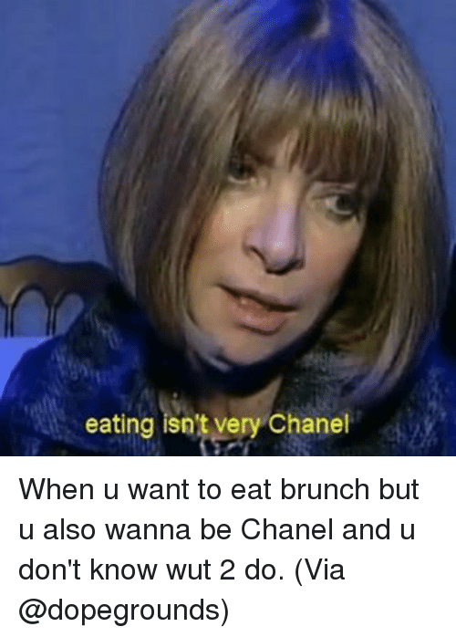 eating isnt very chanel when u want to eat brunch 1027802 eating isn't very chanel when u want to eat brunch but u also wanna