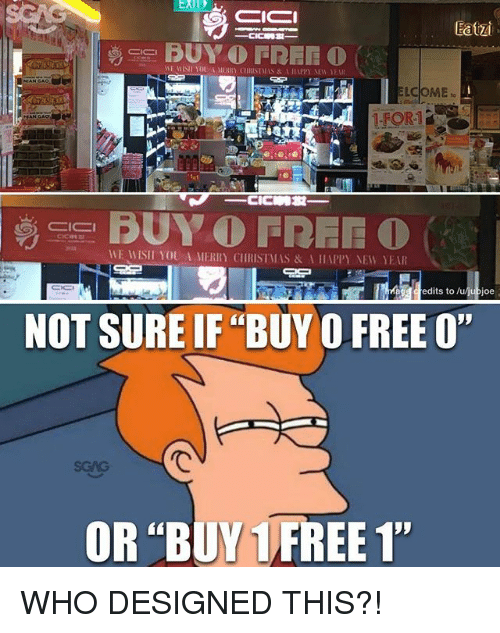 "Memes, Free, and 🤖: Eatizi  LCOME  I-FOR1  edits to /ujubjoe  NOT SURE IF ""BUY 0 FREE O""  rC  SGAG  OR ""BUY1 FREE 1"" WHO DESIGNED THIS?!"