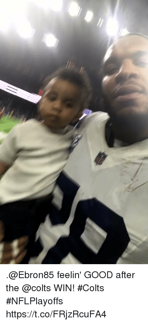 Indianapolis Colts, Memes, and Good: .@Ebron85 feelin' GOOD after the @colts WIN!   #Colts #NFLPlayoffs https://t.co/FRjzRcuFA4