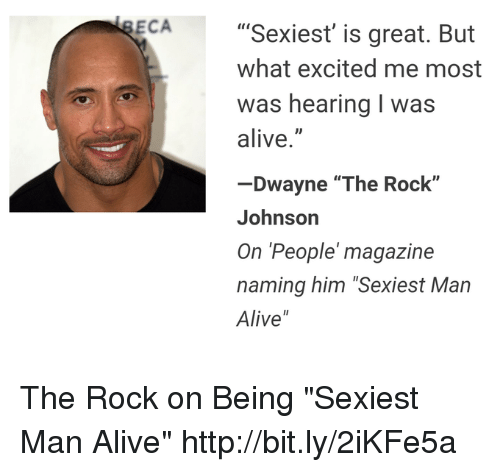 "Alive, Dank, and The Rock: ECA  ""'Sexiest' is great. But  what excited me most  was hearing I was  alive.""  -Dwayne ""The Rock""  Johnson  On People magazine  naming him ""Sexiest Man  Alive"" The Rock on Being ""Sexiest Man Alive"" http://bit.ly/2iKFe5a"