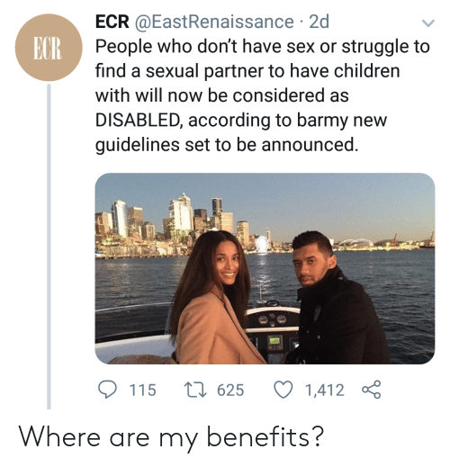 Children, Sex, and Struggle: ECR@EastRenaissance 2d  People who don't have sex or struggle to  find a sexual partner to have children  ECR  with will now be considered as  DISABLED, according to barmy new  guidelines set to be announced  1625  1,412  115 Where are my benefits?