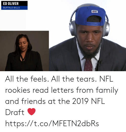 Family, Friends, and Memes: ED OLIVER  BUFFALO BILLS All the feels.  All the tears.  NFL rookies read letters from family and friends at the 2019 NFL Draft ❤️ https://t.co/MFETN2dbRs