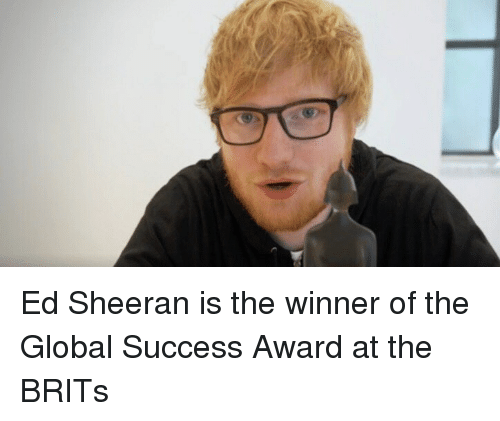 Memes, Ed Sheeran, and Success: Ed Sheeran is the winner of the Global Success Award at the BRITs