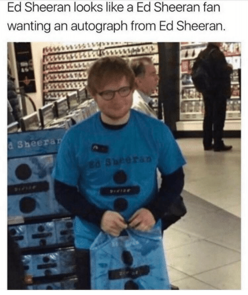 Ed Sheeran, Autograph, and Like: Ed Sheeran looks like a Ed Sheeran fan  wanting an autograph from Ed Sheeran.  d Sheera
