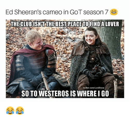 ed sheerans cameo in got season 7 the clubisntthe best placeto 25650367 25 best westeros memes westero memes, when you wake up memes