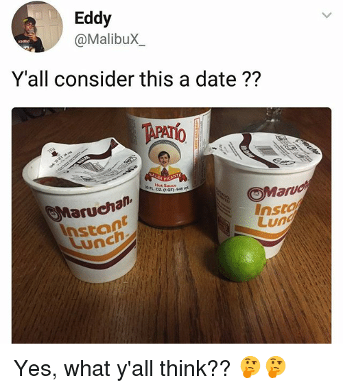 Dating, Memes, and Date: Eddy  @MalibuX  Y'all consider this a date??  b. Hot s  Hot Sauc  Maruchan  Lunc  Marvd  Insta  Lun  Stont Yes, what y'all think?? 🤔🤔