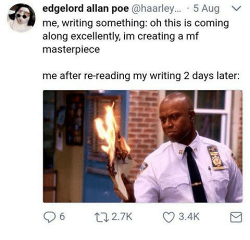 Humans of Tumblr, Poe, and Creating A: edgelord allan poe @haarley... 5 Aug  me, writing something: oh this is coming  along excellently, im creating a mf  masterpiece  me after re-reading my writing 2 days later: