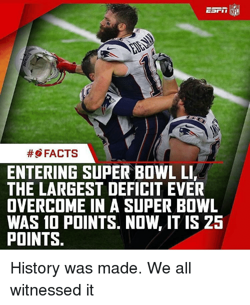Memes, 🤖, and Edi: EDI II  NFL  FACTS  ENTERING SUPER BOWL LIr  THE LARGEST DEFICIT EVER  OVERCOME IN A SUPER BOWL  WAS 10 POINTS. NOW, IT IS 25  POINTS History was made. We all witnessed it