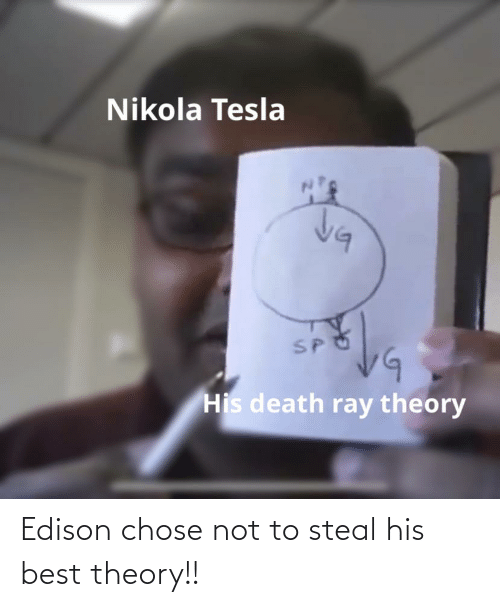 Best, Edison, and History: Edison chose not to steal his best theory!!