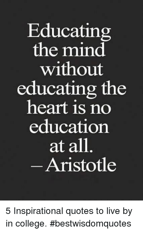 Educating the Mind Without Educating the Heart Is No
