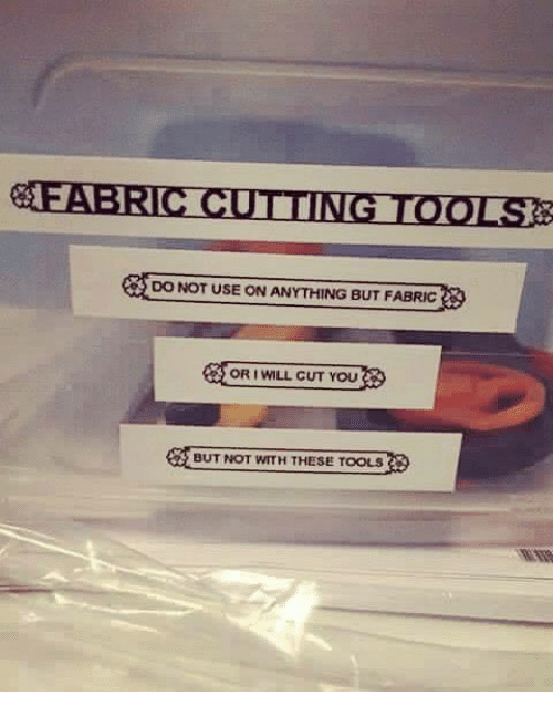 Memes, Tool, and 🤖: EEABRIC CUTTING TOOLS  DONOT USE ON ANYTHING BUT FABRIC  ORI WILL CUT YOU  BUT NOT WITH THESE TOOLS