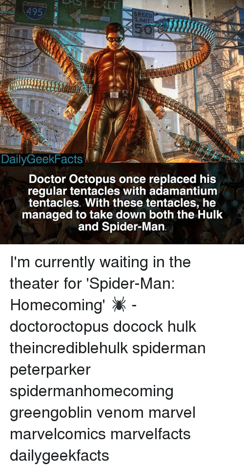Doctor, Memes, and Spider: EED  MIT  DailyGeekFacts  Doctor Octopus once replaced his  regular tentacles with adamantium  tentacles. With these tentacles, he  managed to take down both the Hulk  and Spider-Man I'm currently waiting in the theater for 'Spider-Man: Homecoming' 🕷 - doctoroctopus docock hulk theincrediblehulk spiderman peterparker spidermanhomecoming greengoblin venom marvel marvelcomics marvelfacts dailygeekfacts