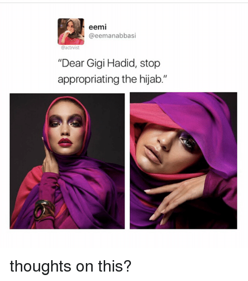 Eemi Cactrvist Dear Gigi Hadid Stop Appropriating The Hijab Thoughts
