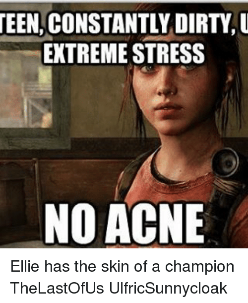 een constantly dirty u extreme stress no acne ellie has 18359752 search acne memes on me me,Acne Meme