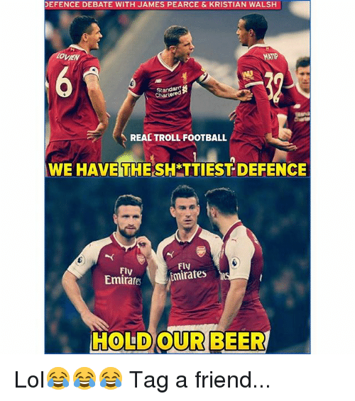 Beer, Football, and Lol: EFENCE DEBATE WITH JAMES PEARCE & KRISTIAN WALSH  OVIEN  MATIP  懸!  Standaro  Chartered  REAC TROLL FOOTBALL  WE HAVE THE SH TTIEST DEFENCE  Fly  Emirates  Fly  mirates  HOLD OUR BEER Lol😂😂😂 Tag a friend...