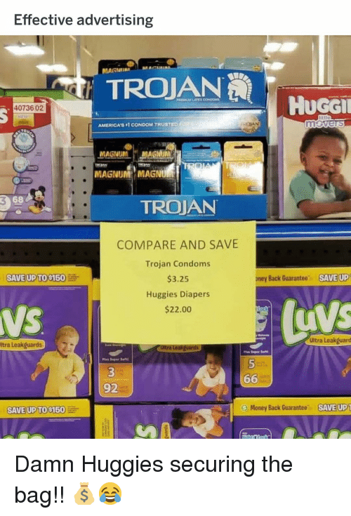 Condom, Funny, and Money: Effective advertising  MAGNI  MAG  HUGGİ  40736 02  AMERICAS 1 CONDOM TRUSTED  MAGNUM MAGNUM  MAGNUM MAGNU  3  68  TROJAN  COMPARE AND SAVE  Trojan Condoms  $3.25  Huggies Diapers  $22.00  SAVE UP TO S150  oney Back Guarantee  SAVE UP  0  Ultra Leakguard  Itra Leakguards  66M  92  SAVE UP TO $150  Money Back Guarantee,  SAVEUP Damn Huggies securing the bag!! 💰😂