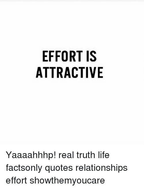 EFFORT IS ATTRACTIVE Yaaaahhhp Real Truth Life Factsonly Quotes Inspiration The Truth Of Life Quotes