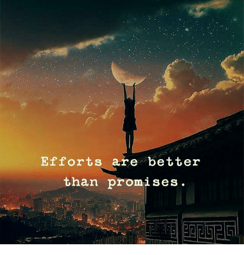 Better, Promises, and Are: Efforts are better  than promises