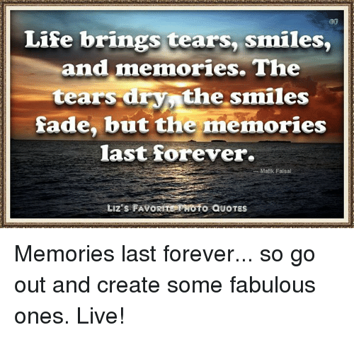 Eg Life Brings Tears Smiles And Memories The Tears Dry The Smiles