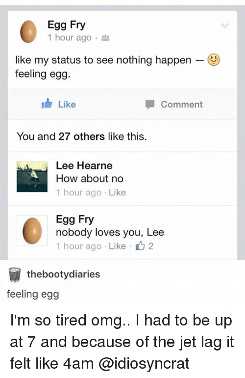 Egg Fry 1 Hour Ago Like My Status to See Nothing Happen