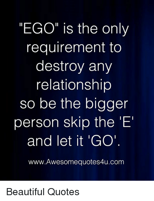 Ego Is The Only Requirement To Destroy Any Relationship So Be The