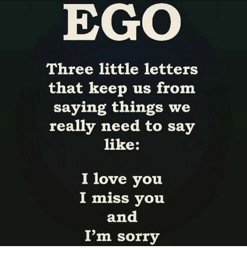 Exceptional Love, Memes, And Sorry: EGO Three Little Letters That Keep Us From Saying