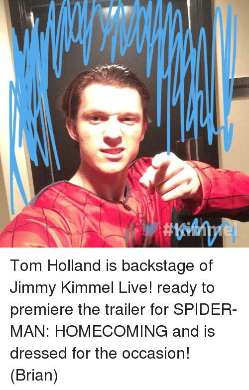 Memes, Spider, and Jimmy Kimmel: EHaHl Tom Holland is backstage of Jimmy Kimmel Live! ready to premiere the trailer for SPIDER-MAN: HOMECOMING and is dressed for the occasion!  (Brian)