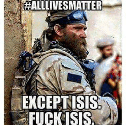 Isis, Fuck, and Military: EHALLLIVESMATTER  EXCEPT ISIS  FUCK ISIS