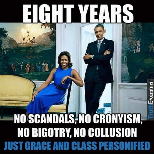 Bigotry, Class, and Grace: EIGHT YEARS  NO SCANDALS/NO CRONYISM  NO BIGOTRY, NO COLLUSION  JUST GRACE AND CLASS PERSONIFIED