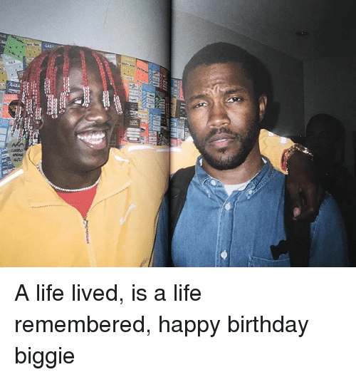 Birthday, Life, and Memes: Ein  YSYO A life lived, is a life remembered, happy birthday biggie