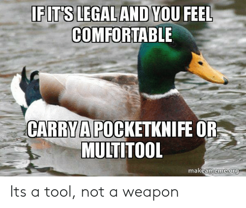 Comfortable, Tool, and Weapon: EIT SLEGAL ANDNOU FEEL  COMFORTABLE  CARRYA POCKETKNIFE OR  MULTITOOL  makeameme ora Its a tool, not a weapon