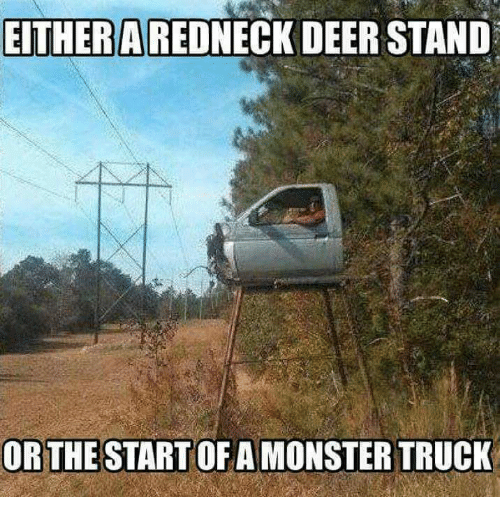 EITHER a REDNECK DEERSTAND ORTHE START OF a MONSTER TRUCK ...  EITHER a REDNEC...