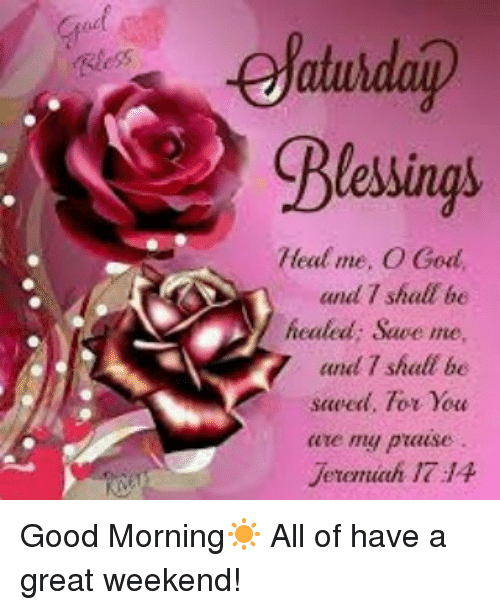 25 best have a great weekend memes great weekend memes bad memes and weekend ejatuhday blessings heal me o god and shall m4hsunfo
