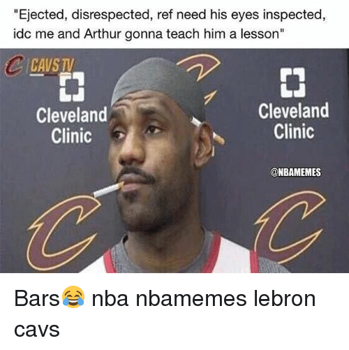 """Arthur, Basketball, and Cavs: """"Ejected, disrespected, ref need his eyes inspected,  idc me and Arthur gonna teach him a lesson""""  CAVSTV  Cleveland  Clinic  Cleveland  Clinic  @NBAMEMES Bars😂 nba nbamemes lebron cavs"""