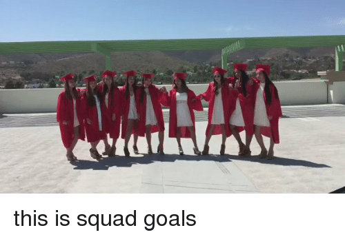 Goals, Squad, and Xxx: e'kWhe this is squad goals