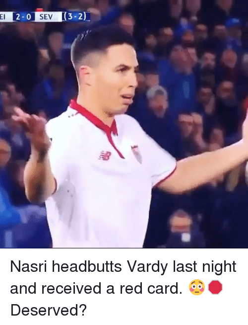 Memes, 🤖, and Red: El 0 SEV  (3-2) Nasri headbutts Vardy last night and received a red card. 😳🛑 Deserved?