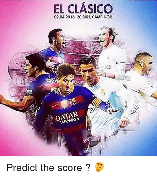 EL CLASICO 02042016 2030H CAMP NOU AIRWAYS Predict the Score